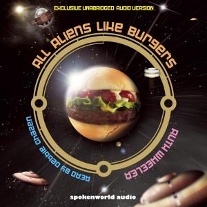 All Aliens Like Burgers - Audio Book - Duration: 6hrs 42mins, Written by Ruth Wheeler, Read by Debbie Chazen