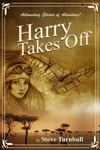 Harry Takes Off: Astounding Stories of Adventure, A great place to start with Steve's books.